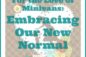 For the Love of Minivans: Embracing Our New Normal