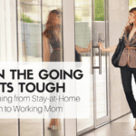 When the Going Gets Tough: Transitioning from Stay-At-Home Mom to Working Mom