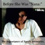 "Before She Was ""Nana:"" The Importance of Family Memories"