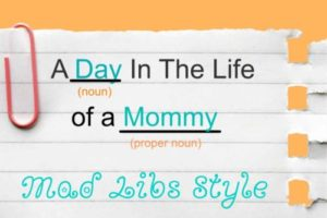 A Day in the Life of A Mommy Mad Libs Style