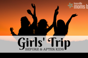 Girls Trip: With and Without Kids | Knoxville Moms Blog