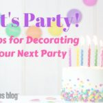 Let's Party: 3 Tips for Decorating Your Next Party