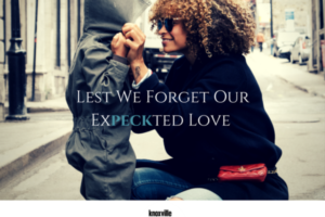 Lest We Forget Our Expeckted Love