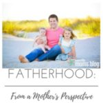 Fatherhood: From a Mother's Perspective