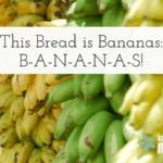 This Bread is Bananas: B-A-N-A-N-A-S!