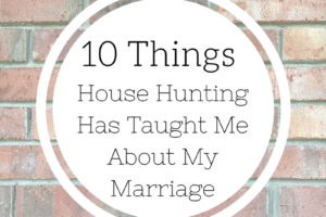 10 Things House Hunting Taught Me About Marriage-2