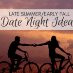 Late Summer/Early Fall Date Night Ideas