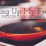 Filling Up My Freezer – Freezer Cooking Basics