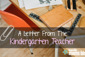 A Letter from the Kindergarten Teacher | Knoxville Moms Blog