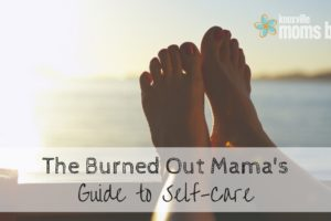 The Burned Out Mama's Guide to Self-Care