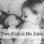 Two Kids Is No Joke: The Challenge of Going from 1 to 2