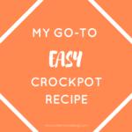 My Go-To EASY Crockpot Recipe