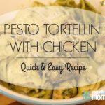 Pesto Tortellini with Chicken {Quick & Easy Recipe}