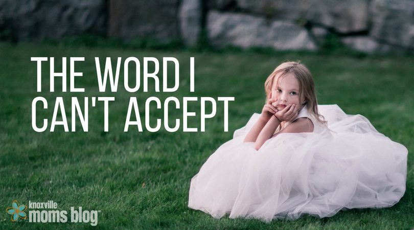 The Word I Can't Accept   Knoxville Moms Blog
