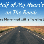 Half of My Heart's on The Road: Surviving Motherhood with a Traveling Spouse