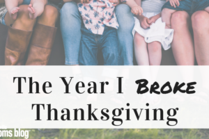 The Year I Broke Thanksgiving