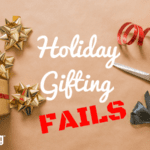 Holiday Gifting FAILS