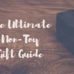 The Ultimate Non-Toy Gift Guide