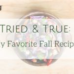 Tried & True: My Favorite Fall Recipes