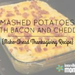 Mashed Potatoes with Bacon & Cheddar {Make-Ahead Thanksgiving Recipe}