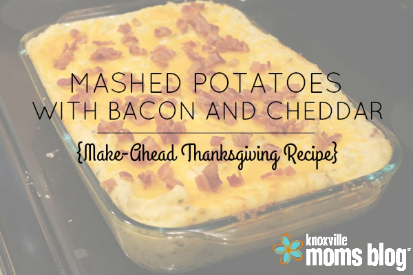These Mashed Potatoes with Bacon and Cheddar are perfect to make the day before Thanksgiving and heat up on the day of! // Knoxville Moms Blog #thanksgiving #recipe #sidedish