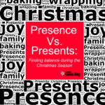 Presence Versus Presents: Finding Balance During the Christmas Season