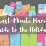 A Last-Minute Mama's Guide to the Holidays