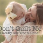 "Don't Guilt Me, I Really Am ""One & Done"""