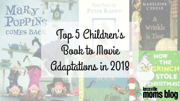 Top 5 Children's Book to Movie Adaptations in 2018 | www.knoxville.citymomsblog.com