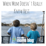 When Mom Doesn't Really Know Best…