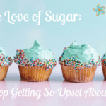 For the Love of Sugar, Let's Stop Getting So Upset About Sweets!