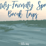 Family-Friendly Spring Break Ideas