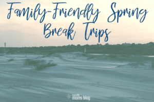 Family-Friendly Spring Break Trips