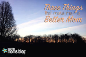 Three things that make me a better mom
