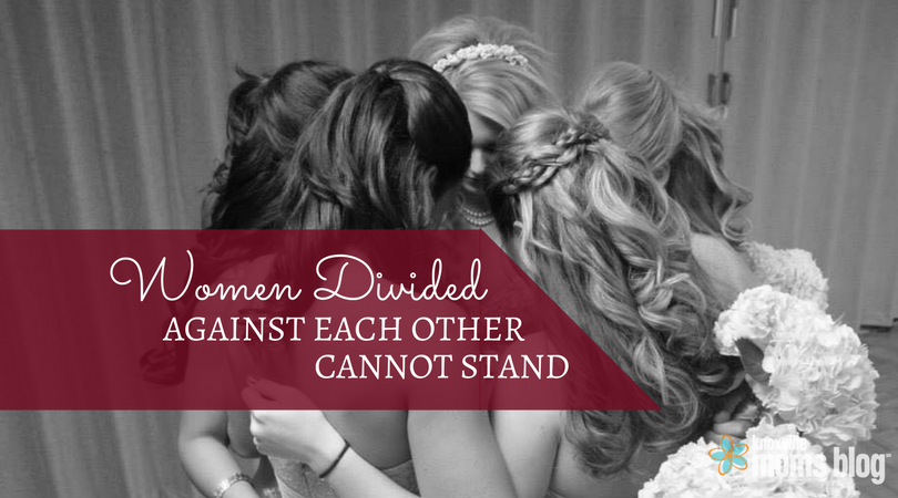 Women Divided Against Each Other Cannot Stand