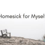Homesick for Myself