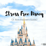 Stress Free Disney (A Non-Planner's Guide)