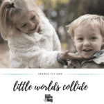 Little Worlds Collide
