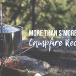 More than S'mores: Campfire Recipes