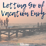 Letting Go of Vacation Envy