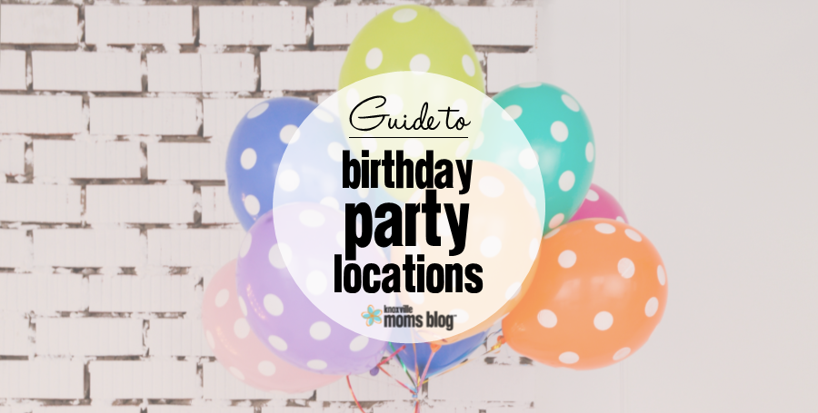 Guide To Knoxville Birthday Party Locations