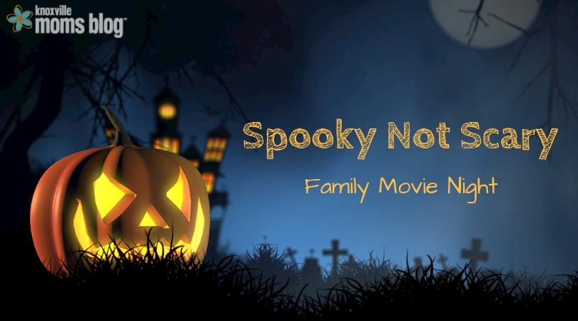 Spooky Not Scary: Family Movie Night
