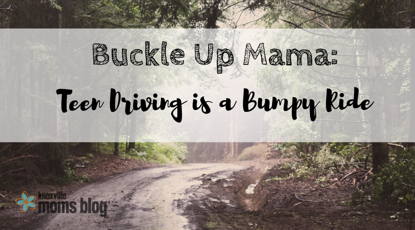 Buckle up Mama: Teen Driving is a Bumpy Ride