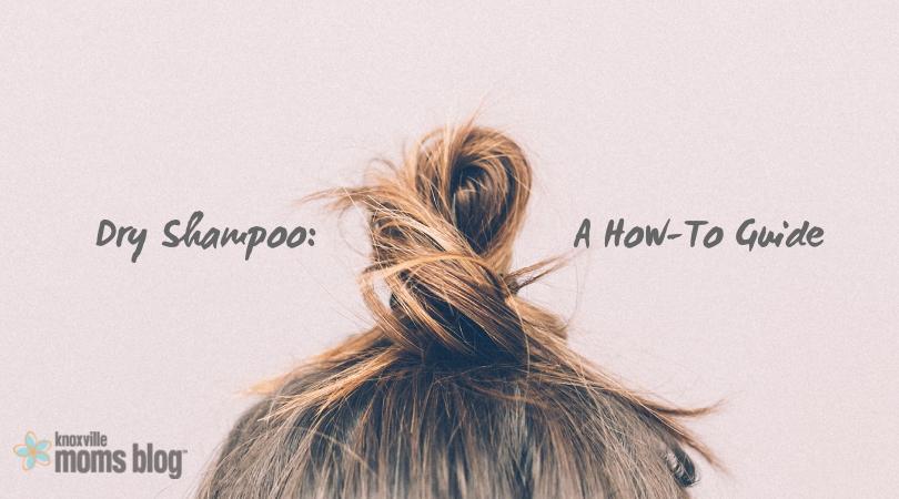 Dry Shampoo: A How-To Guide